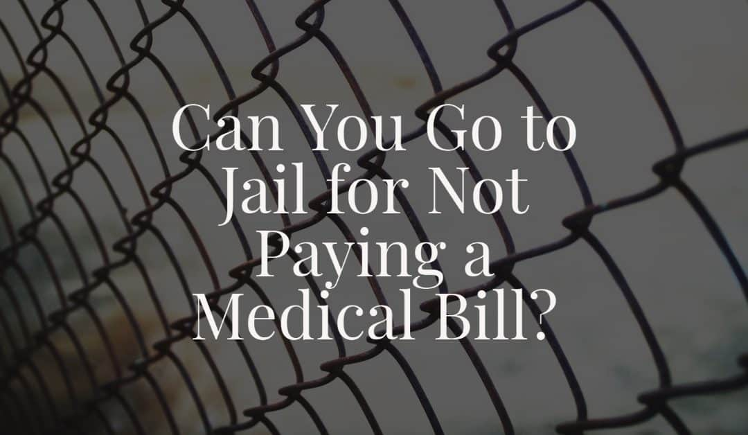 Can You Go to Jail for Not Paying a Medical Bill?