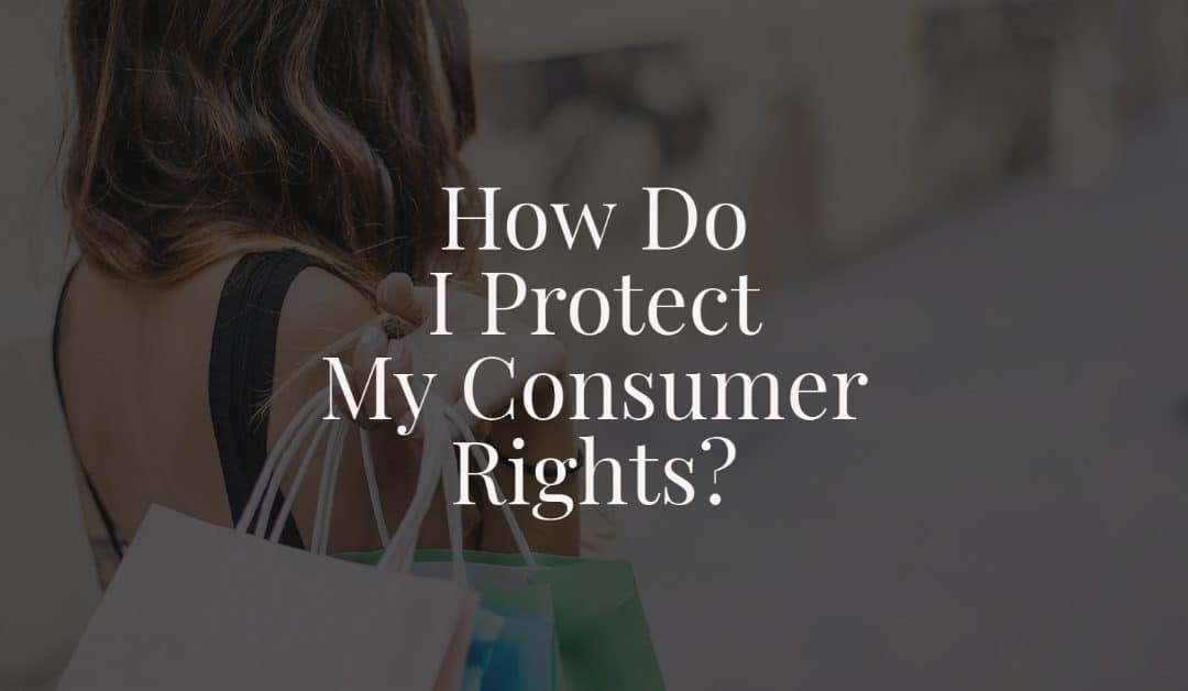 How do I Protect My Consumer Rights?