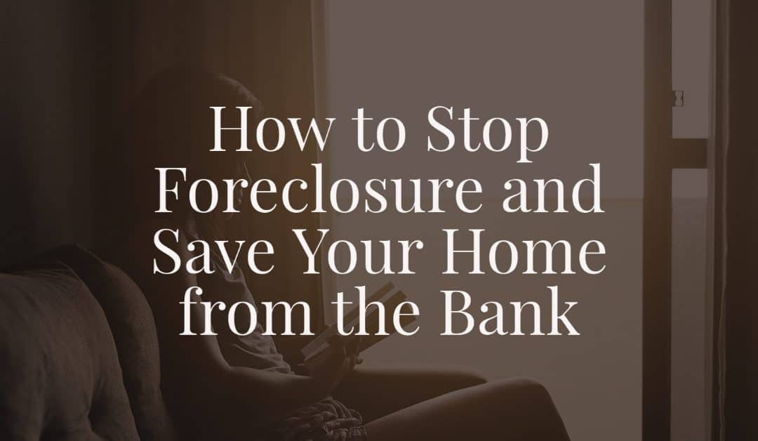 How to Stop Foreclosure and Save Your Home from the Bank