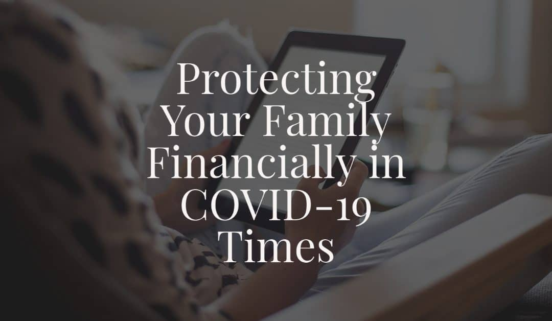 Protecting Your Family Financially in COVID-19 Times