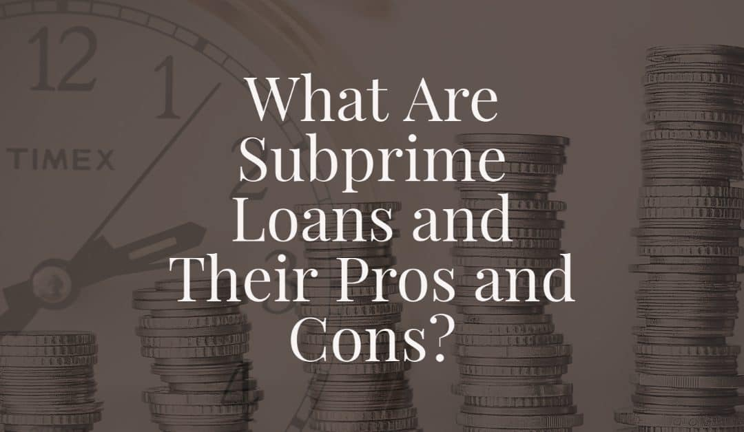 What Are Subprime Loans and Their Pros and Cons?