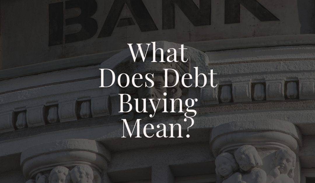 What Does Debt Buying Mean?