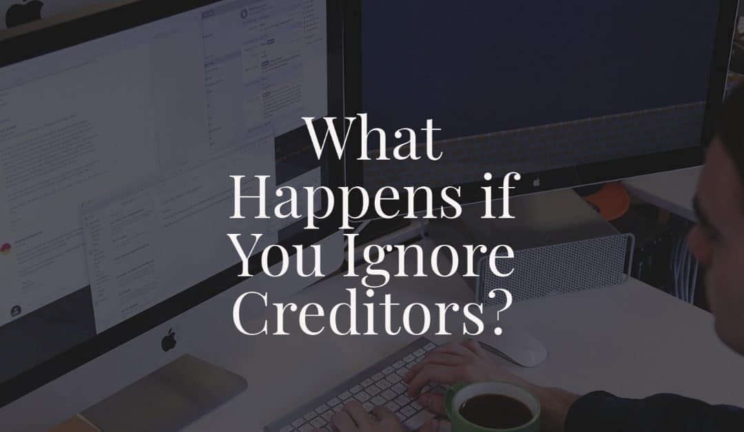What Happens if You Ignore Creditors?