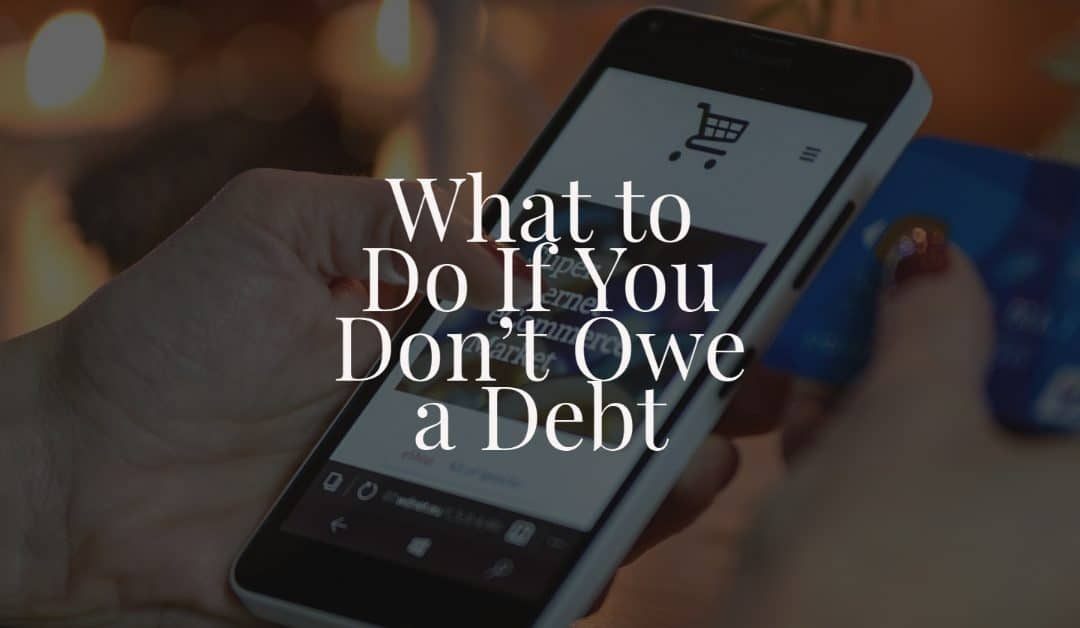 What to Do If You Don't Owe a Debt