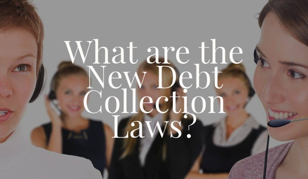 What are the New Debt Collection Laws?
