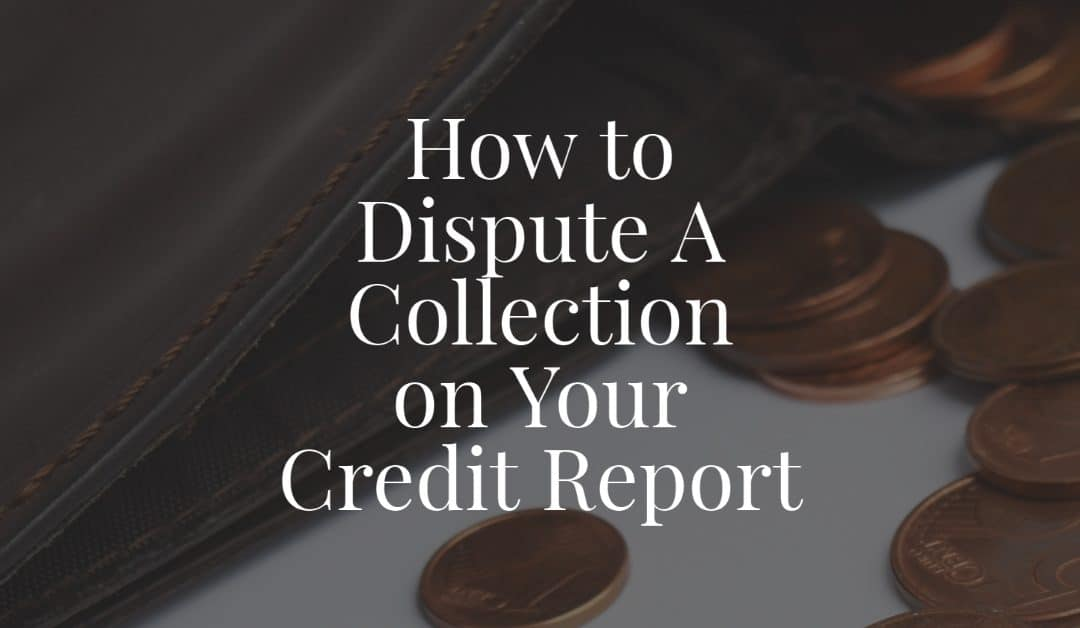 How to Dispute A Collection on Your Credit Report