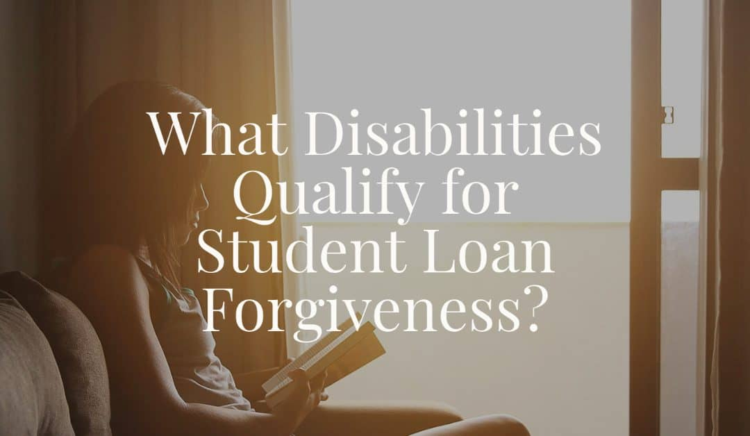 What Disabilities Qualify for Student Loan Forgiveness