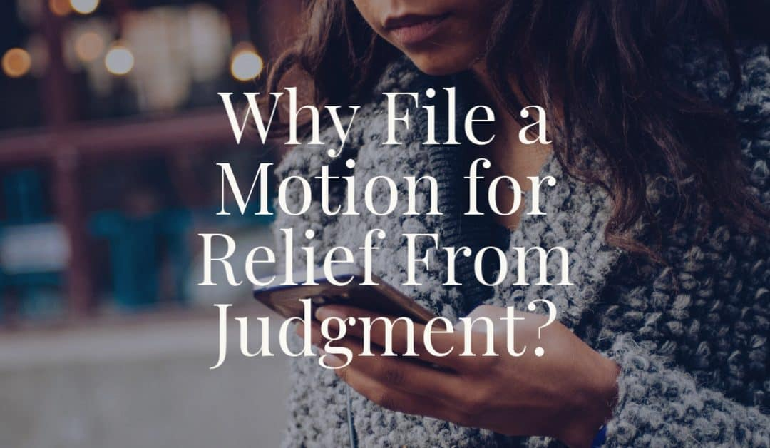 Why File a Motion for Relief From Judgment?